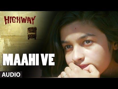 A R Rahman Maahi Ve Full Song Audio Highway Alia Bhatt Randeep Hooda Imtiaz Ali