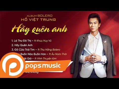 Album Bolero 2017: Hãy Quên Anh   Hồ Việt Trung - Thời lượng: 41 phút.