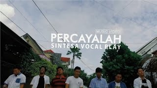 Video Sintesa Vocal Play - Percayalah MP3, 3GP, MP4, WEBM, AVI, FLV Agustus 2019