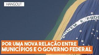 """Hangout do Imil – """"Por uma nova relação entre municípios e governo federal"""""""
