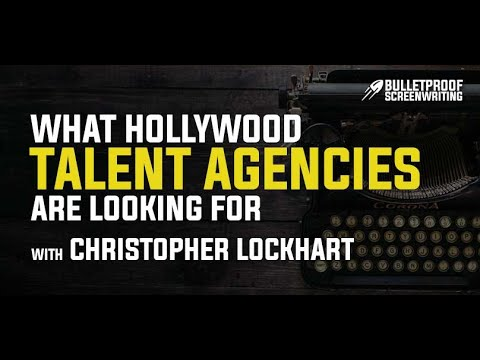 What Talent Agencies Look for in a Screenplay w/ Chris Lockhart // Bulletproof Screenwriting Podcast