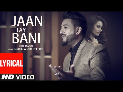 Jaan Tay Bani (Lyrical Video Song) | Balraj | G Gu