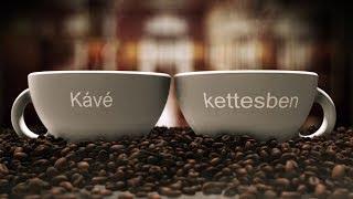 Kávé Kettesben (2017.10.17.)