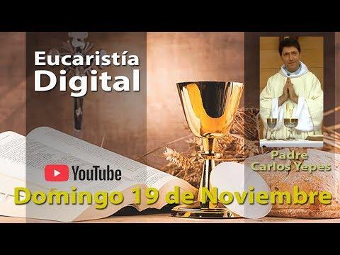 Misa de Hoy (Eucaristía Digital) Domingo 19 de Noviembre 2017 - Padre Carlos Yepes
