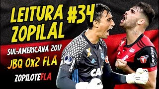 LEITURA ZOPILAL #34 - Júnior Barranquilla 0x2 Flamengo (Sul-Americana 2017) - ZOPILOTE FLA