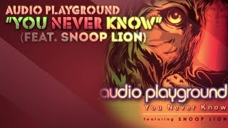 Audio Playground - You Never Know [feat. Snoop Lion] **Official Lyric video**