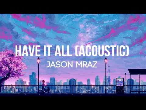 Video Jason Mraz - Have It All (Acoustic) - (Lyrics/Lyrics Video) download in MP3, 3GP, MP4, WEBM, AVI, FLV January 2017