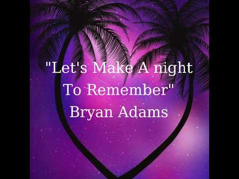 Let's Make A Night To Remember -Bryan Adams