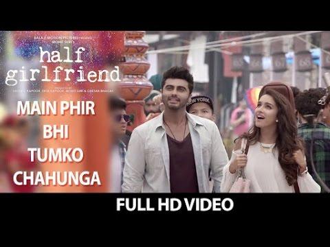 Main Phir Bhi Tumko Chahunga Full Song (Video) | Half Girlfriend | Arijit Singh | Shraddha Kapoor