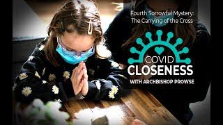 COVID Closeness: The Fourth Sorrowful Mystery