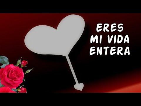 Versos de amor - Hola Amor Abre Este Vídeo Te Dedico Poemas de Amor Eres Mi Vida Entera