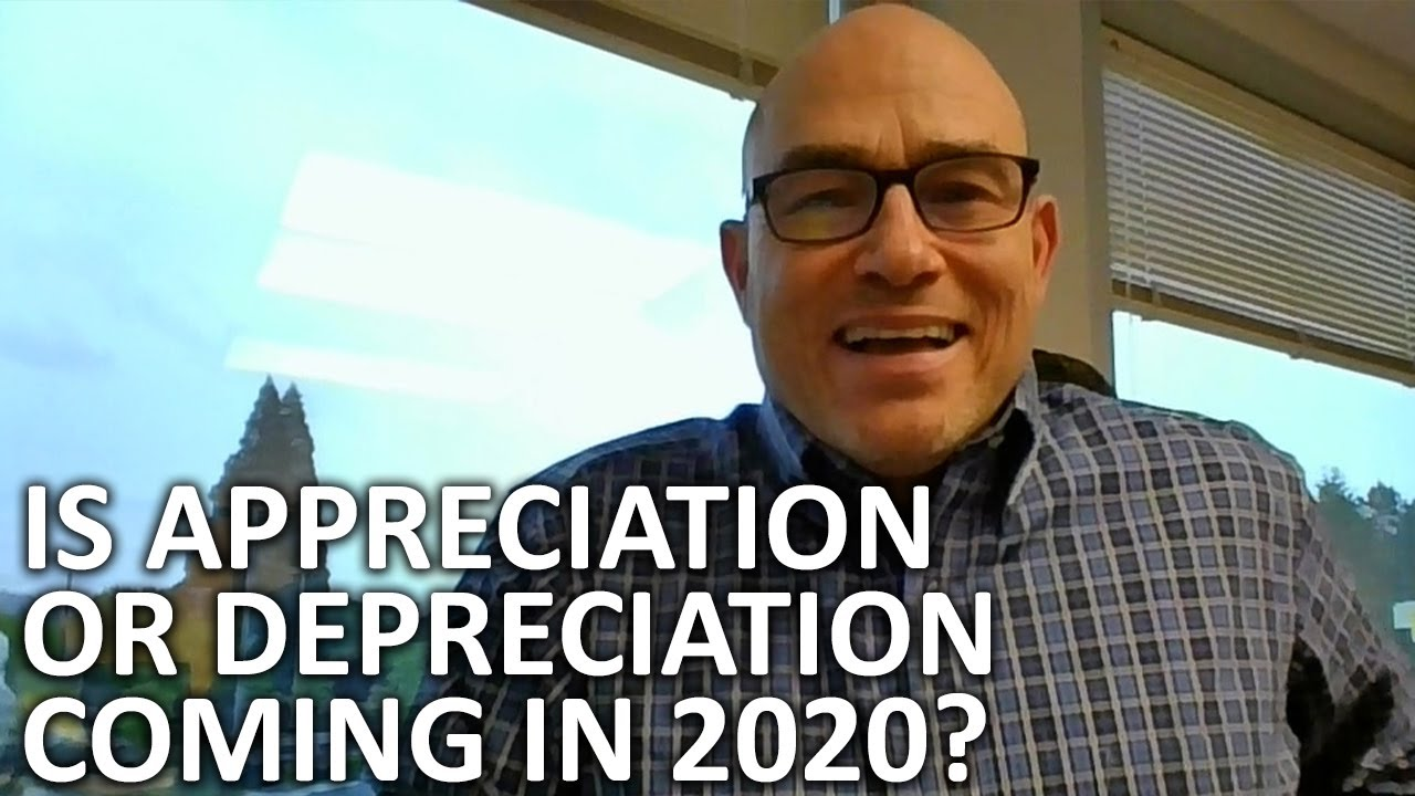 Will We See Appreciation or Depreciation in 2020?