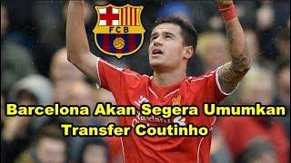 Download Video MENGEJUTKAN! Bursa Transfer - Barcelona Segera Umumkan Transfer Bintang Liverpool Philippe Coutinho MP3 3GP MP4
