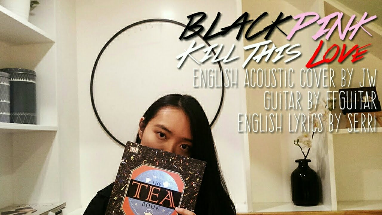 BLACKPINK – KILL THIS LOVE English Acoustic Cover by JW (Guitar by FFGuitar)