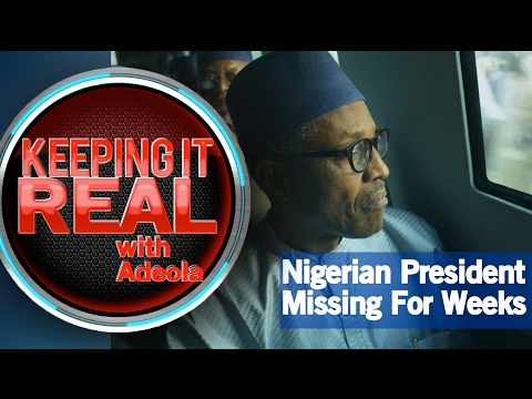 Keeping It Real With Adeola - 249 (Nigerian President Missing For Weeks!)