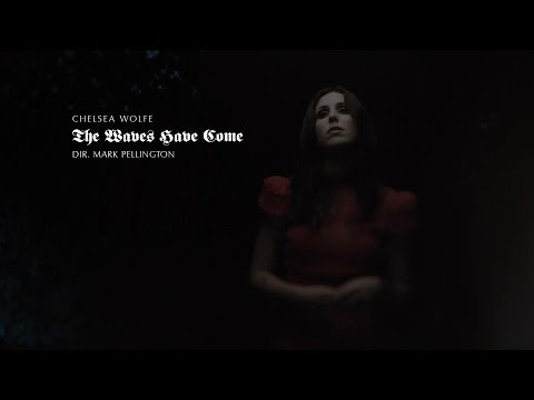 Chelsea Wolfe - 'The Waves Have Come'