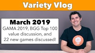 Variety Vlog March '19 - GAMA & 22 new games discussed!