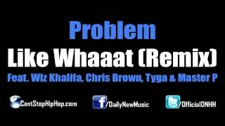 Thumbnail for Problem ft. Wiz Khalifa, Chris Brown, Tyga, Master P — Like Whaaat (Remix)