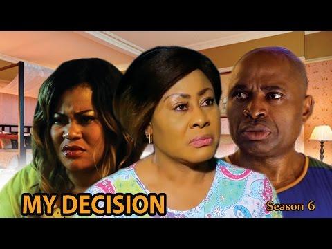 My Decision Season 6  - 2017 Latest Nigerian Nollywood Movie
