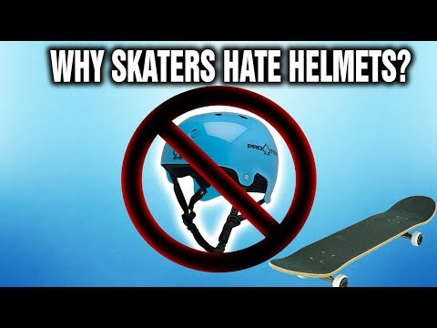 WHY SKATERS HATE HELMETS?