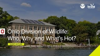 Stone Lab Guest Lecture: Ohio Division of Wildlife – Who, Why and What's Hot?
