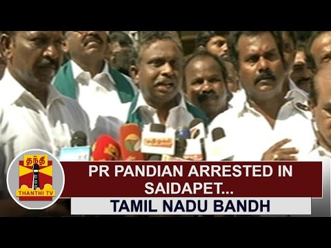 Tamil-Nadu-Bandh--P-R-Pandian-arrested-in-Saidapet-Thanthi-TV