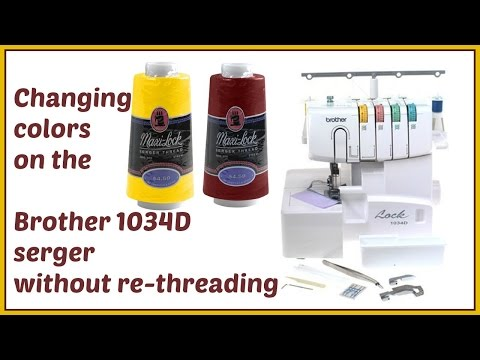 Brother 1034d serger - Change colors without re-threading