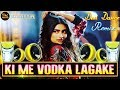 New Song 2018 || Ki Me Vodka Lagake Tere Naal Nachna || New Stile Remix || Dj Mudassir