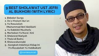 Video 9 BEST SHOLAWAT UST JEFRI AL BUKHORI (WITH LYRIC) MP3, 3GP, MP4, WEBM, AVI, FLV Desember 2018