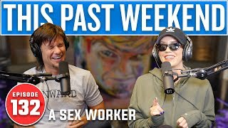 A Sex Worker | This Past Weekend #132
