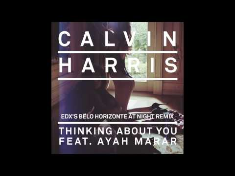 Calvin Harris feat. Ayah Marar - Thinking About You [EDX's Belo Horizonte At Night Remix] 720p