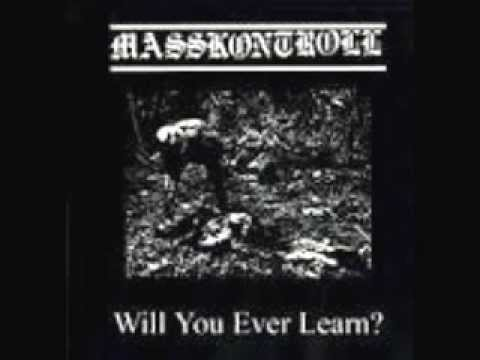 Masskontroll - Will You Ever Learn (FULL ALBUM).:  01. Mortis Invictus 0:0002. Not The Work of Mother Nature 5:5703. Desperate Cries 9:0904. Pain Bloodshed And War 11:1405. Nuclear Gore 14:5006. Pain Without End 16:1507. Nothing But Murderers 18:4308. Civilisations End 21:3409. Winds of Genocide 23:3610. Forced Values (Crude SS) 26:0711. Race of Extinction 28:3312. Epilogue 31:06