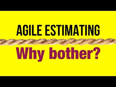 Agile Estimating / Agile Estimation - Why Bother?