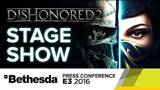 Dishonored 2 Full Stage Show - E3 2016 Bethesda Press Conference by GameSpot