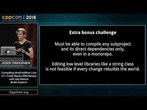"CppCon 2018: ""Compiling Multi-Million Line C++ Code Bases Effortlessly With The Meson Build System"""