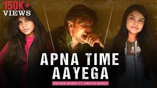 Apna Time Aayega | Melody Version | Gully Boy | Antara Nandy ft. Ankita Nandy | Cover