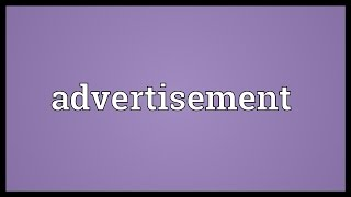 Video shows what advertisement means. A commercial solicitation designed to sell some commodity, service or similar.. A public ...