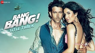 Bang Bang Title Track (Video Song)| Feat. Hrithik Roshan & Katrina Kaif