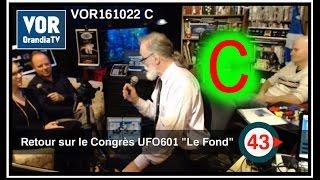 """Richard Glenn VOR161022 C Retour sur le Congrès UFO601 """"Le Fond"""""""