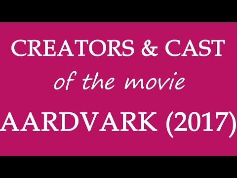 Aardvark (2017) Movie Cast and Creators Information