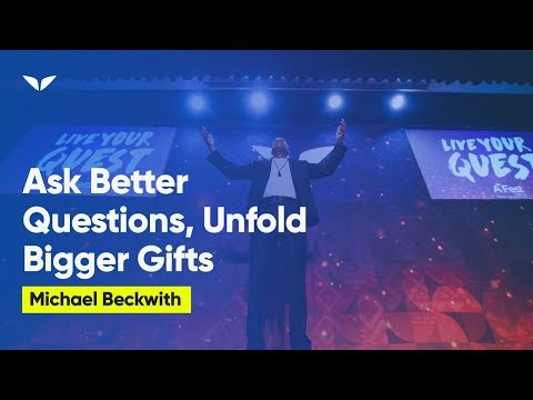 Questions to Ask the Universe to Help Unfold your Biggest Gifts | Michael Beckwith