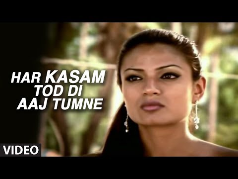 Har Kasam Tod Di Aaj Tumne (full Video Song) - Agam Kumar Nigam 'phir Bewafai'