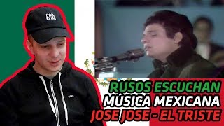 RUSSIANS REACT TO MEXICAN MUSIC | Jose Jose - El Triste (En Vivo) | REACTION