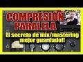 COMPRESIÓN PARALELA (BRUTAL) | El secreto de Mezcla y Masterización mejor guardado