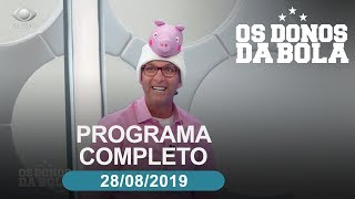Os Donos da Bola - 28/08/2019 - Programa completo
