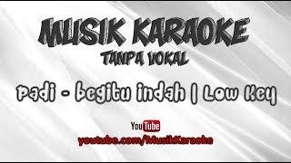 Video Padi - Begitu Indah | Karaoke Tanpa Vokal | Low Key MP3, 3GP, MP4, WEBM, AVI, FLV Juli 2018