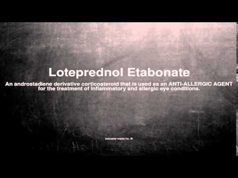 Medical vocabulary: What does Loteprednol Etabonate mean