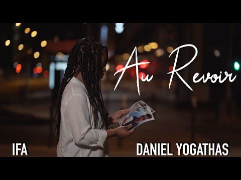 Daniel Yogathas x IFA  - Au Revoir  (Official Video)