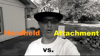 1. Handheld blower vs. Blower attachment ~ Which is better?