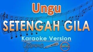 Video Ungu - Setengah Gila (Karaoke Lirik Tanpa Vokal) by GMusic MP3, 3GP, MP4, WEBM, AVI, FLV Februari 2018